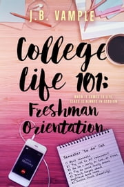College Life 101: Freshman Orientation - The College Life Series, #1 ebook by J.B. Vample