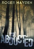 The Abducted Book 0 ebook by Roger Hayden
