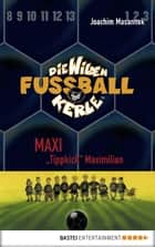 "Die Wilden Fußballkerle - Band 7 - Maxi ""Tippkick"" Maximilian ebook by Joachim Masannek, Jan Birck"