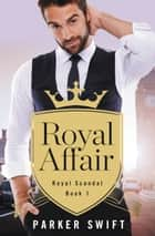 「Royal Affair」(Parker Swift著)