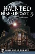 Haunted Franklin Castle ebook by William G. Krejci, John W. Myers