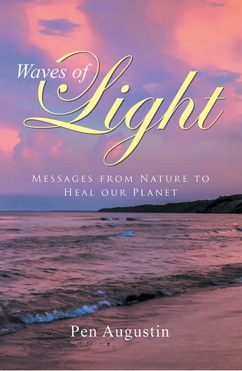Waves of Light - Messages from Nature to Heal our Planet ebook by Pen Augustin