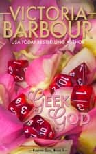 Geek God - Forever Geek Trilogy, #1 ebook by Victoria Barbour