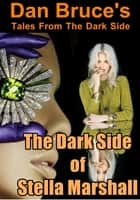 The Dark Side of Stella Marshall ebook by Dan Bruce