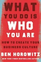 What You Do Is Who You Are - How to Create Your Business Culture ebook by Ben Horowitz, Henry Louis Gates Jr.