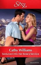 Seduced Into Her Boss's Service 電子書 by Cathy Williams