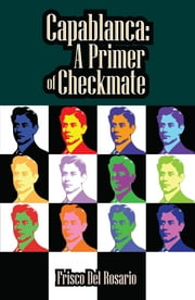 Capablanca: A Primer of Checkmate - A Primer of Checkmate ebook by Del Frisco Rosario