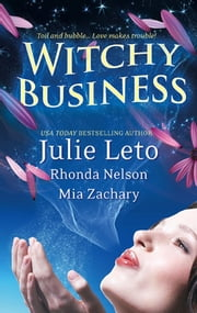 Witchy Business - Under His Spell\Disenchanted?\Spirit Dance ebook by Rhonda Nelson,Mia Zachary,Julie Elizabeth Leto