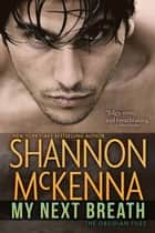 My Next Breath ebook by Shannon McKenna