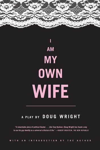 I Am My Own Wife - A Play ebook by Doug Wright