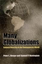 Many Globalizations - Cultural Diversity in the Contemporary World ebook by Peter L. Berger, Samuel P. Huntington