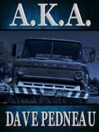 A.K.A. - A Whit Pynchon Mystery ebook by Dave Pedneau