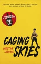 Caging Skies - THE INSPIRATION FOR THE MAJOR MOTION PICTURE 'JOJO RABBIT' ebook by Christine Leunens