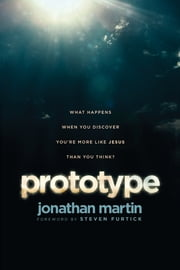 Prototype - What Happens When You Discover You're More Like Jesus Than You Think? ebook by Jonathan Martin,Steven Furtick