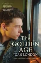 The Golden Age ebook by Joan London