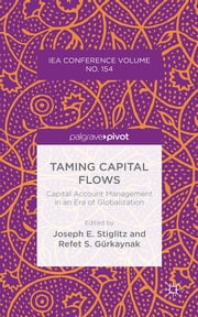 Taming Capital Flows - Capital Account Management in an Era of Globalization ebook by Joseph E. Stiglitz,Refet S. Gurkaynak