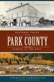 Historic Tales from Park County - Parked in the Past ebook by Laura Van Dusen