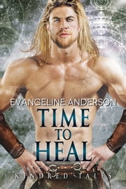 Time to Heal: A Kindred Tales Novel ebook by Evangeline Anderson
