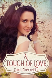 A Touch of Love - Summer in Snow Valley Romance ebook by Cami Checketts