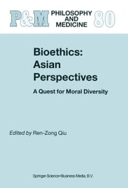 Bioethics: Asian Perspectives - A Quest for Moral Diversity ebook by Ren-Zong Qiu
