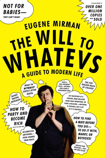 The Will to Whatevs - A Guide to Modern Life ebook by Eugene Mirman