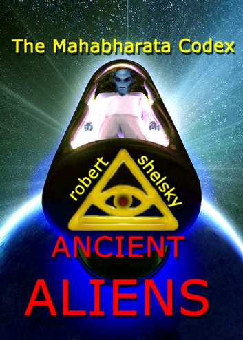 The Mahabharata Codex ANCIENT ALIENS ebook by Rob Shelsky