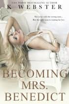Becoming Mrs. Benedict - Becoming Her, #3 ebook by K. Webster