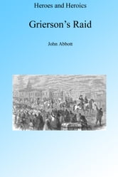 A Cavalry Adventure: Grierson's Raid, Illustrated ebook by John Abbott