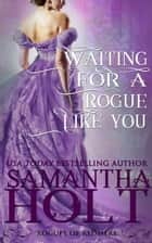 Waiting For a Rogue Like You - Rogues of Redmere, #3 ebook by Samantha Holt