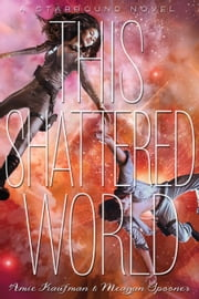 This Shattered World - A Starbound Novel ebook by Meagan Spooner,Amie Kaufman
