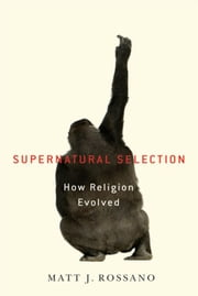 Supernatural Selection : How Religion Evolved ebook by Matt Rossano
