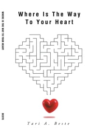 Where Is The Way To Your Heart ebook by Tari A. Beste