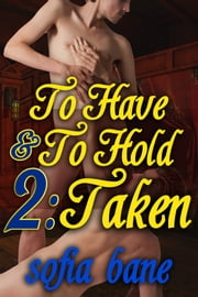 To Have and To Hold 2: Taken ebook by Sofia Bane