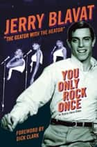 You Only Rock Once - My Life in Music ebook by Jerry Blavat