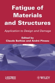 Fatigue of Materials and Structures - Application to Design ebook by