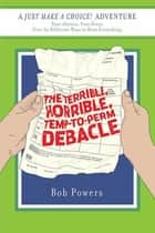 The Terrible, Horrible, Temp-to-Perm Debacle - Book Two in the Just Make a Choice! Series ebook by Bob Powers
