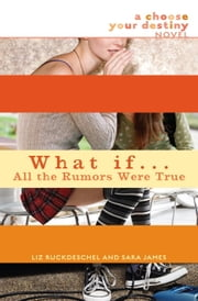 What If . . . All the Rumors Were True ebook by Liz Ruckdeschel,Sara James