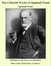 The Collected Works of Sigmund Freud ebook by Sigmund Freud