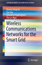 Wireless Communications Networks for the Smart Grid ebook by Quang-Dung Ho,Yue Gao,Gowdemy Rajalingham,Tho Le-Ngoc