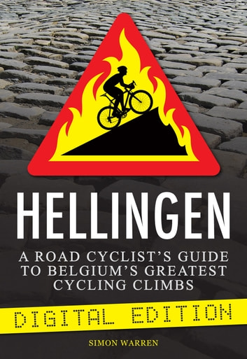 Hellingen - A Road Cyclist's Guide to Belgium's Greatest Cycling Climbs ebook by Simon Warren