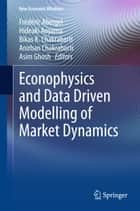 Econophysics and Data Driven Modelling of Market Dynamics ebook by