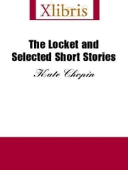 The Locket and Selected Short Stories ebook by Chopin, Kate
