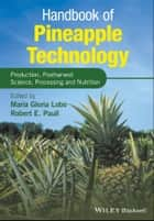 Handbook of Pineapple Technology - Production, Postharvest Science, Processing and Nutrition ebook by Maria Gloria Lobo, Robert E. Paull