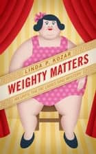 Weighty Matters - Until The Fat Ladies Sing ebook by Linda Kozar
