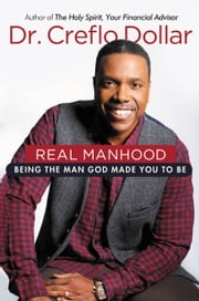 Real Manhood - Being the Man God Made You to Be ebook by Creflo Dollar