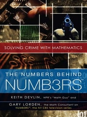The Numbers Behind NUMB3RS - Solving Crime with Mathematics ebook by Keith Devlin,Gary Lorden