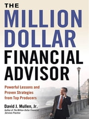 The Million-Dollar Financial Advisor - Powerful Lessons and Proven Strategies from Top Producers ebook by David J. MULLEN