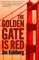 The Golden Gate Is Red ebook by Jim Kohlberg