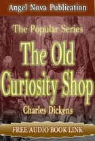 The Old Curiosity Shop : [Illustrations and Free Audio Book Link] ebook by Charles Dickens
