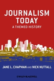 Journalism Today - A Themed History ebook by Jane L. Chapman,Nick Nuttall